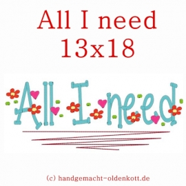 Stickdatei All I need 13x18